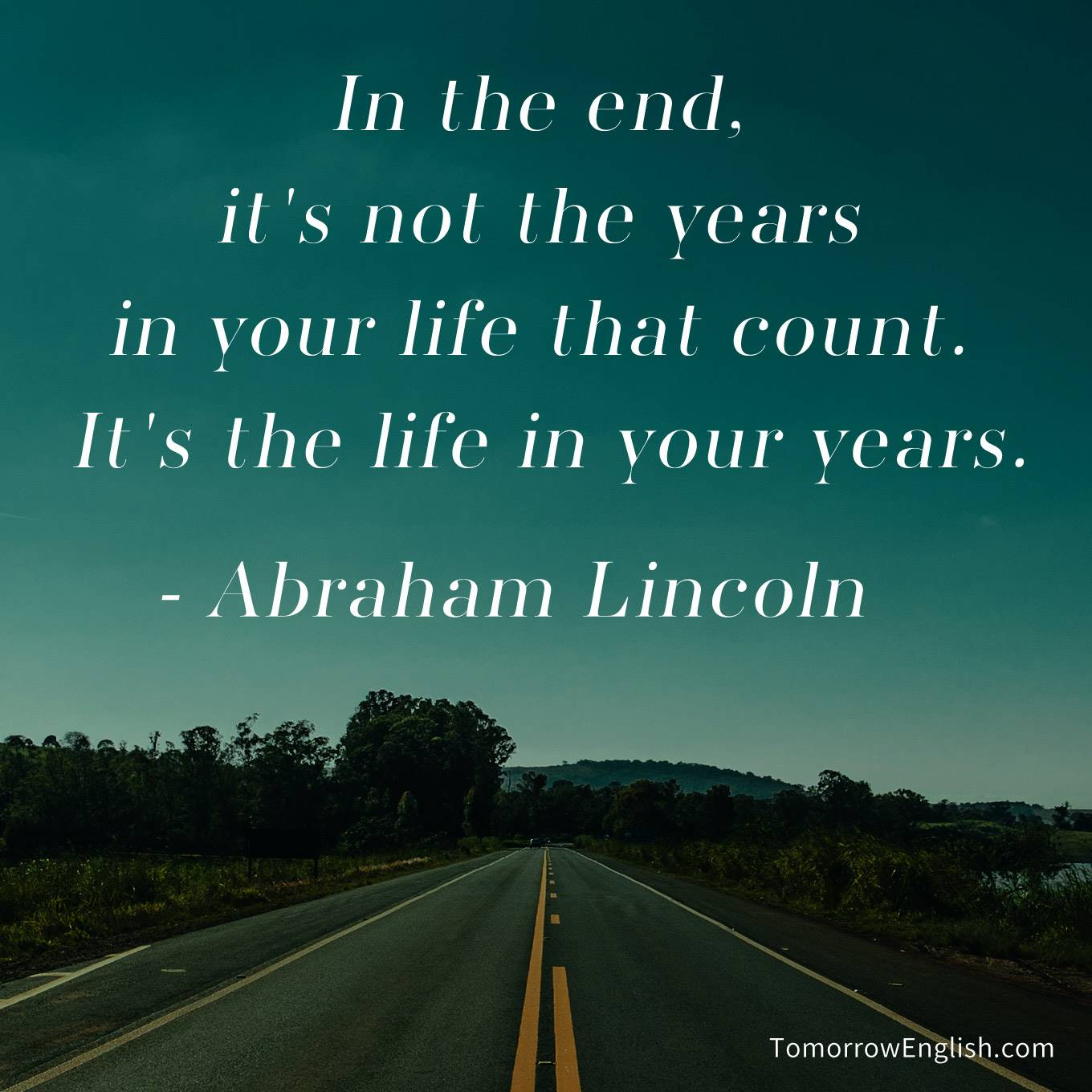 in the end it s not the years in your life that count it s the