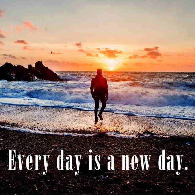 Every day is a new day.