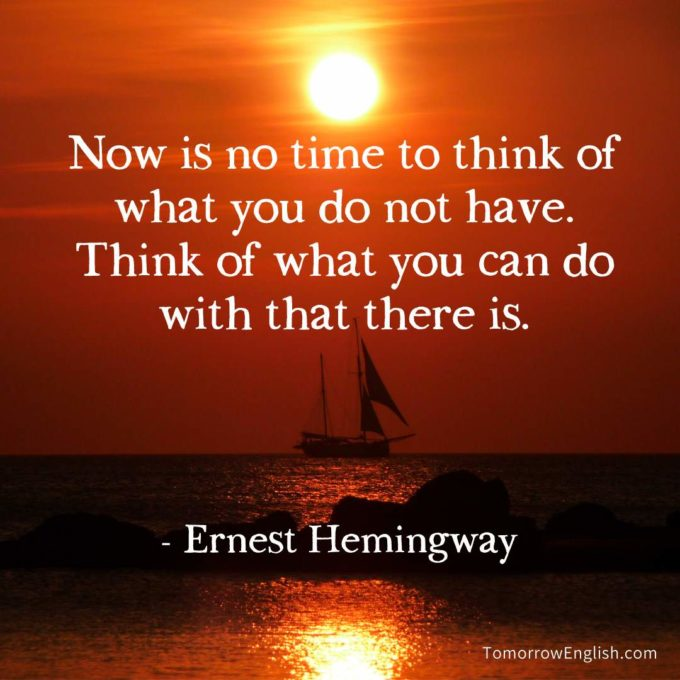Now is no time to think of what you do not have. Think of what you can do with that there is.