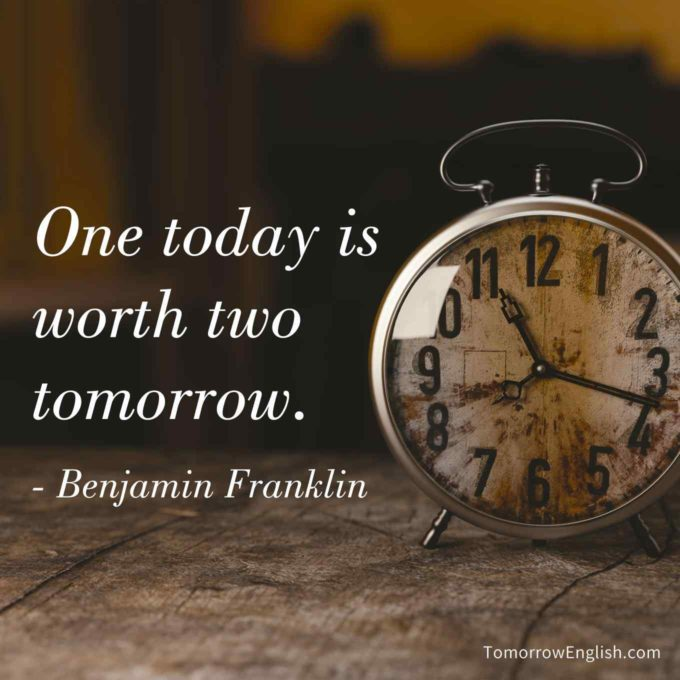 One today is worth two tomorrow.